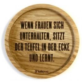 """Holzpost® Untersetzer Bierdeckel """"Wenn Frauen sich unterhalten, sitzt der Teufel in der Ecke und lernt"""" - Holzspielzeug Profi"""