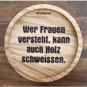 """Holzpost® Untersetzer Bierdeckel """"Wer Frauen versteht, kann auch Holz schweissen"""" - l Holzspielzeug Profi"""